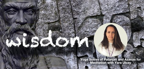 Yoga Sutras of Patanjali and Asanas for Meditation with  Yara Ulcay